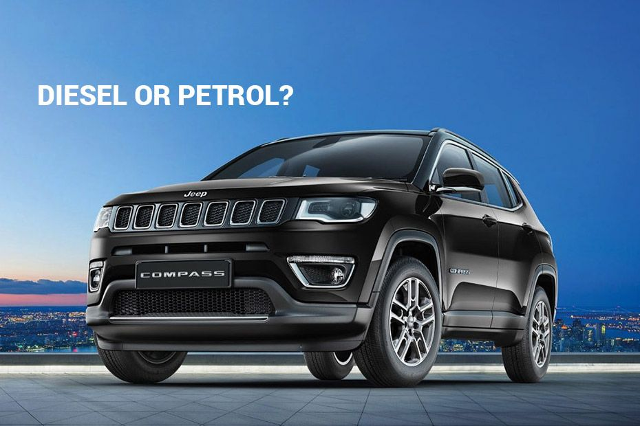 Jeep Compass - Petrol Or Diesel, Which One To Buy?